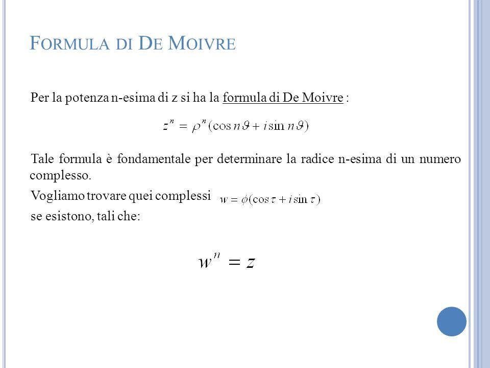 Formula di De Moivre Per la potenza n-esima di z si ha la formula di De Moivre :