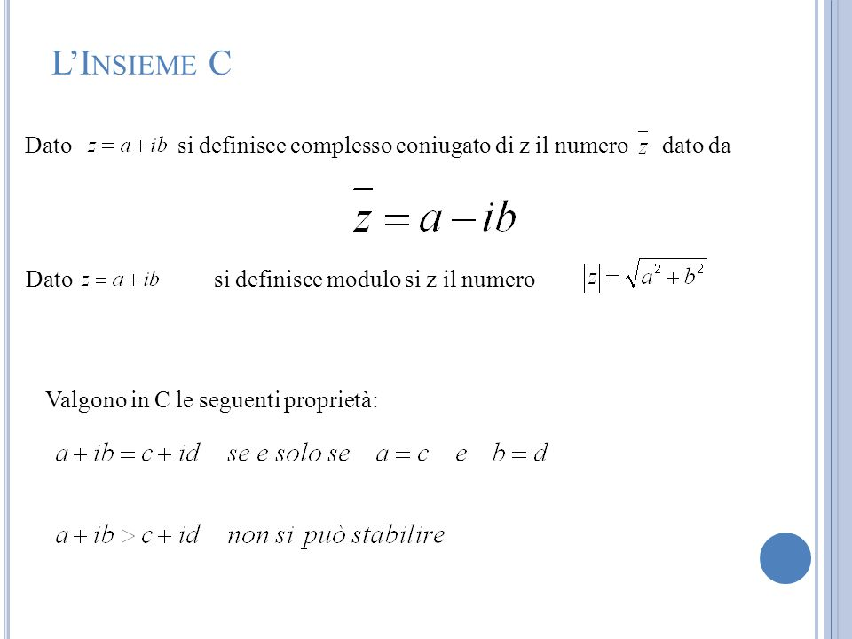 L'Insieme CDato si definisce complesso coniugato di z il numero dato da. Dato si definisce modulo si z il numero.