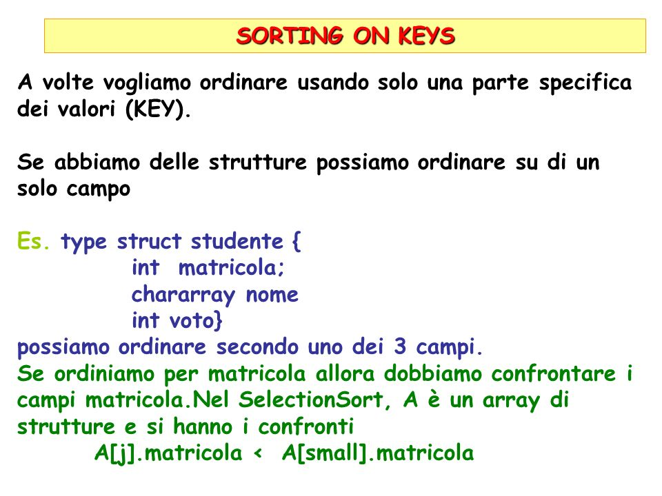 SORTING ON KEYS A volte vogliamo ordinare usando solo una parte specifica dei valori (KEY).