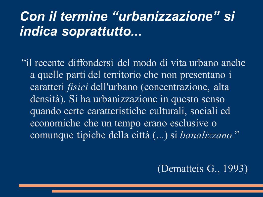 Con il termine urbanizzazione si indica soprattutto...