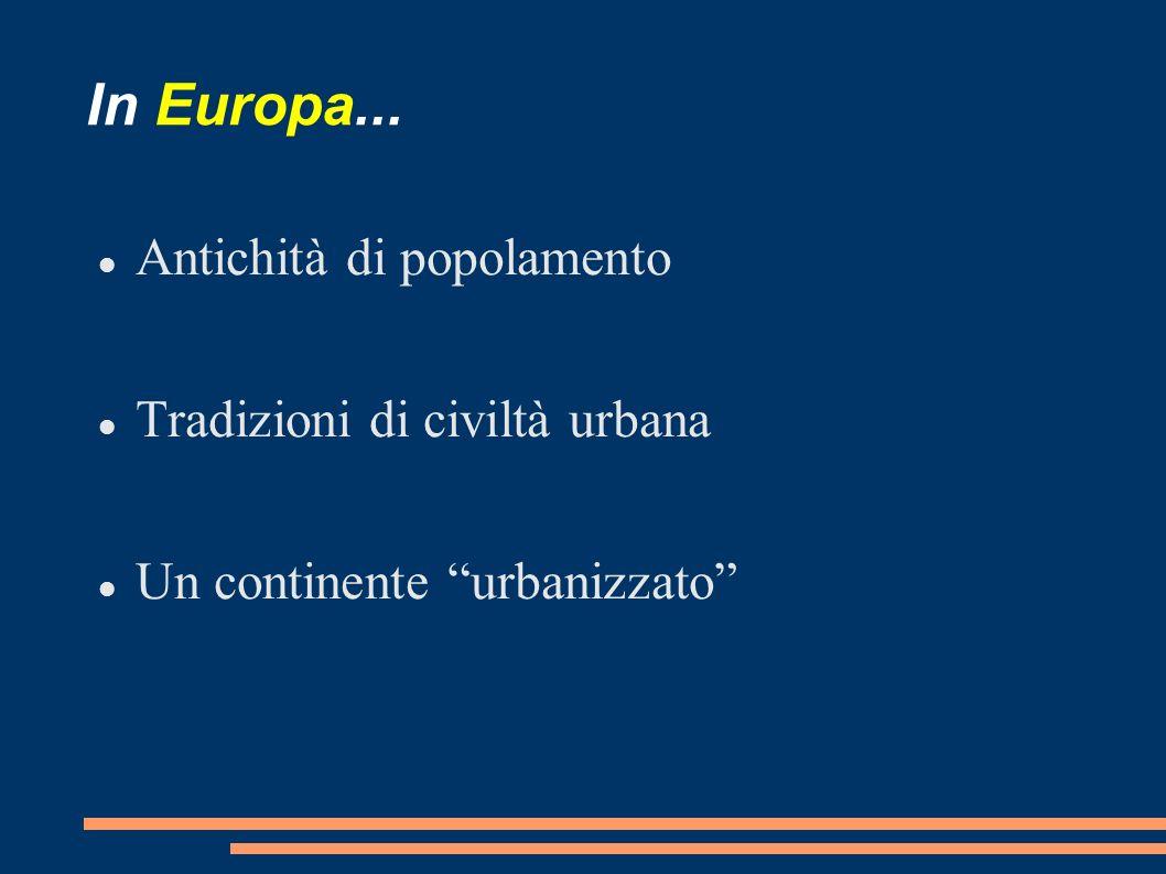 In Europa... Antichità di popolamento Tradizioni di civiltà urbana