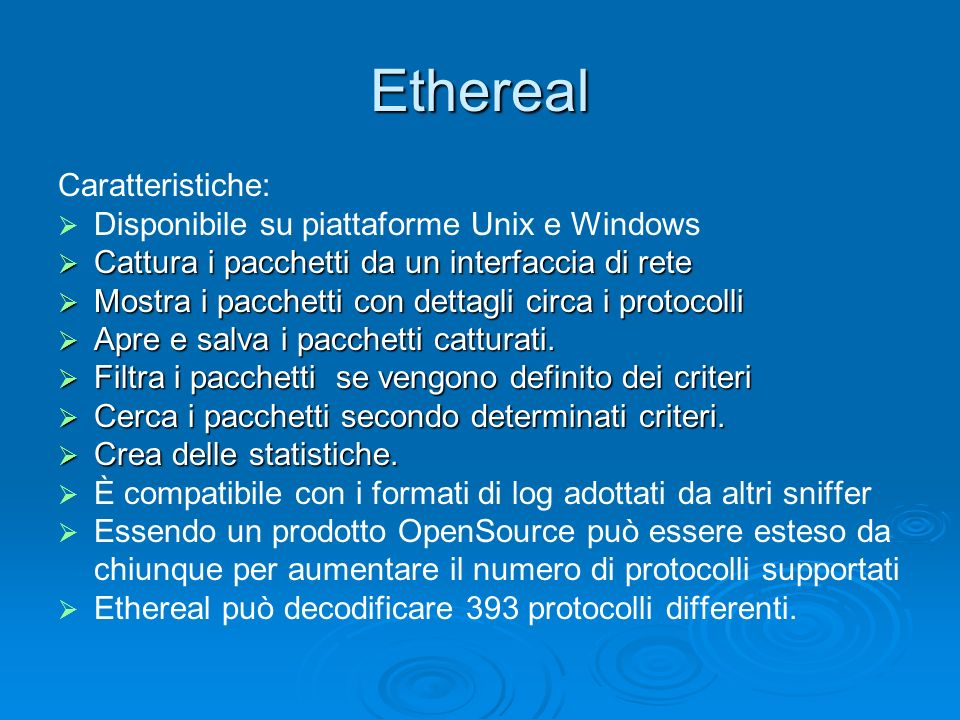 Ethereal Caratteristiche: Disponibile su piattaforme Unix e Windows