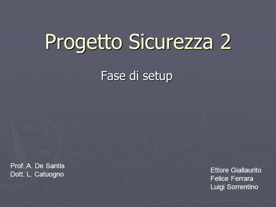 Progetto Sicurezza 2 Fase di setup Prof. A. De Santis