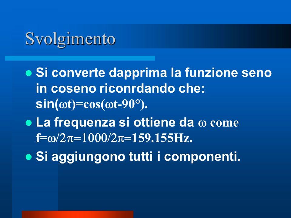 Svolgimento Si converte dapprima la funzione seno in coseno riconrdando che: sin(wt)=cos(wt-90°).