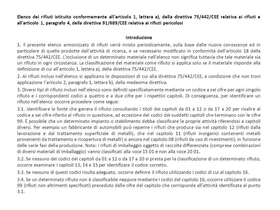 Elenco dei rifiuti istituito conformemente all articolo 1, lettera a), della direttiva 75/442/CEE relativa ai rifiuti e all articolo 1, paragrafo 4, della direttiva 91/689/CEE relativa ai rifiuti pericolosi