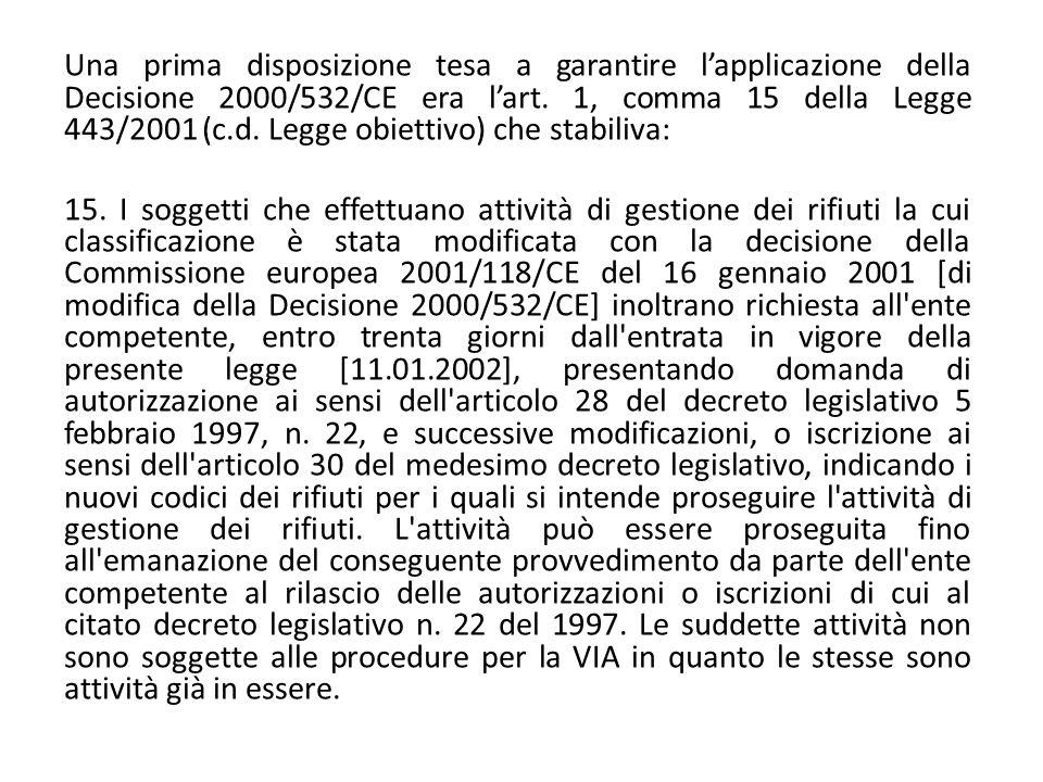 Una prima disposizione tesa a garantire l'applicazione della Decisione 2000/532/CE era l'art. 1, comma 15 della Legge 443/2001 (c.d. Legge obiettivo) che stabiliva: