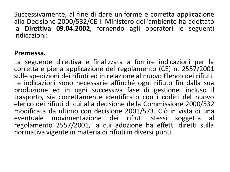 Successivamente, al fine di dare uniforme e corretta applicazione alla Decisione 2000/532/CE il Ministero dell'ambiente ha adottato la Direttiva 09.04.2002, fornendo agli operatori le seguenti indicazioni: