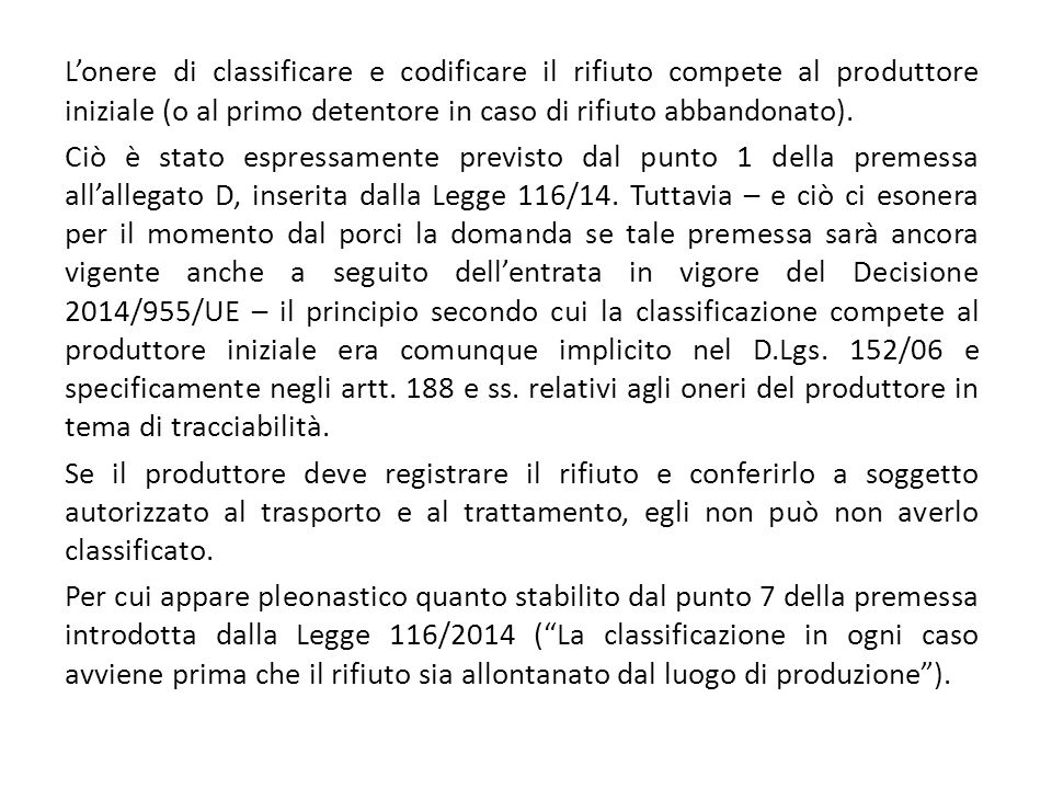 L'onere di classificare e codificare il rifiuto compete al produttore iniziale (o al primo detentore in caso di rifiuto abbandonato).
