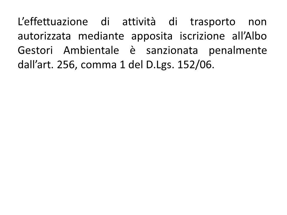 L'effettuazione di attività di trasporto non autorizzata mediante apposita iscrizione all'Albo Gestori Ambientale è sanzionata penalmente dall'art.