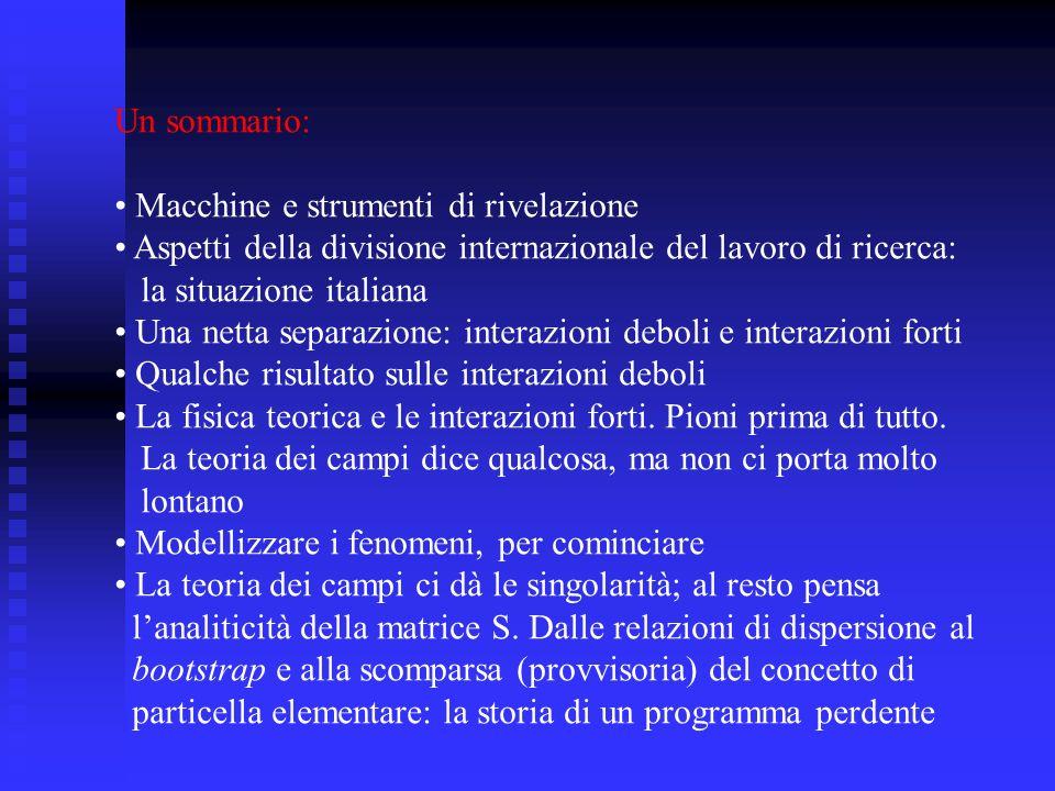 Un sommario: • Macchine e strumenti di rivelazione. • Aspetti della divisione internazionale del lavoro di ricerca: