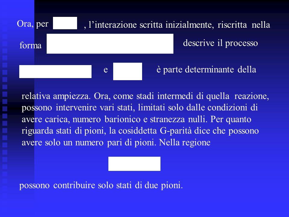 Ora, per , l'interazione scritta inizialmente, riscritta nella. descrive il processo. forma. e.