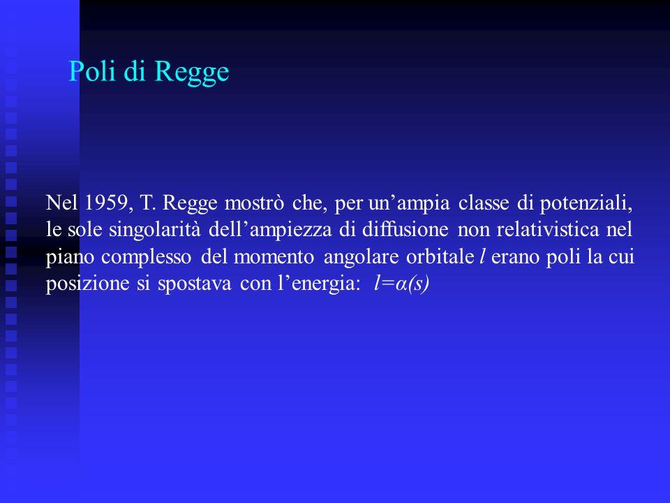 Poli di Regge Nel 1959, T. Regge mostrò che, per un'ampia classe di potenziali,