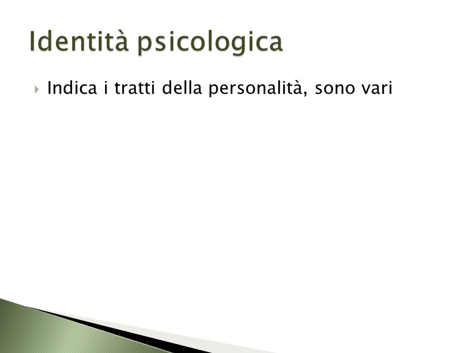 Identità psicologica Indica i tratti della personalità, sono vari