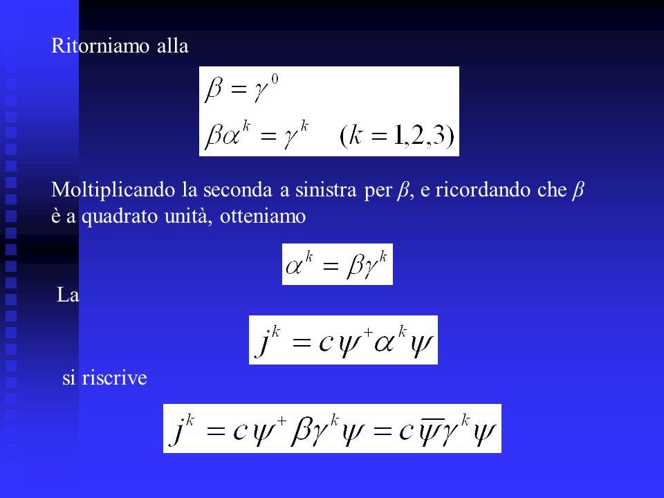 Ritorniamo alla Moltiplicando la seconda a sinistra per β, e ricordando che β. è a quadrato unità, otteniamo.