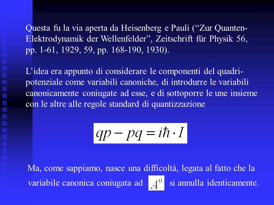 Questa fu la via aperta da Heisenberg e Pauli ( Zur Quanten-
