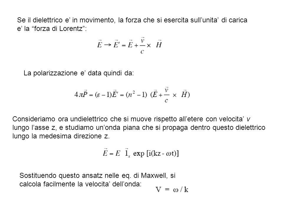 Se il dielettrico e' in movimento, la forza che si esercita sull'unita' di carica e' la forza di Lorentz :