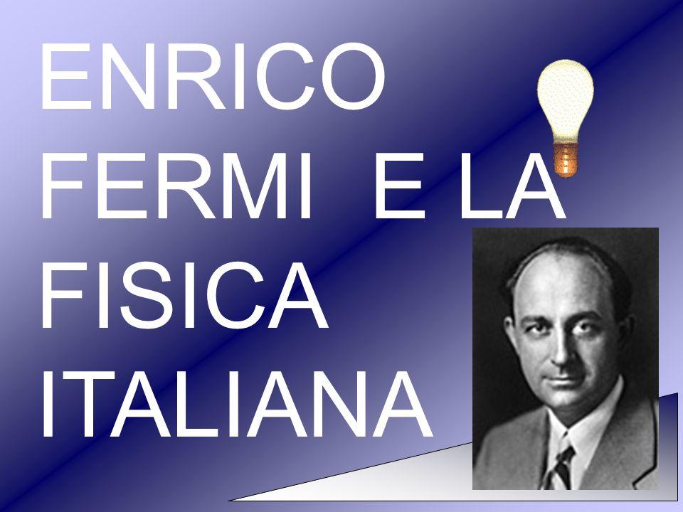 ENRICO FERMI E LA FISICA ITALIANA
