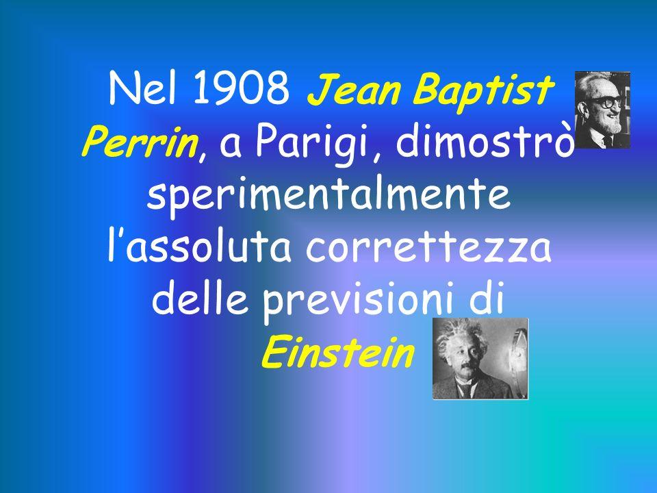 Nel 1908 Jean Baptist Perrin, a Parigi, dimostrò sperimentalmente l'assoluta correttezza delle previsioni di Einstein