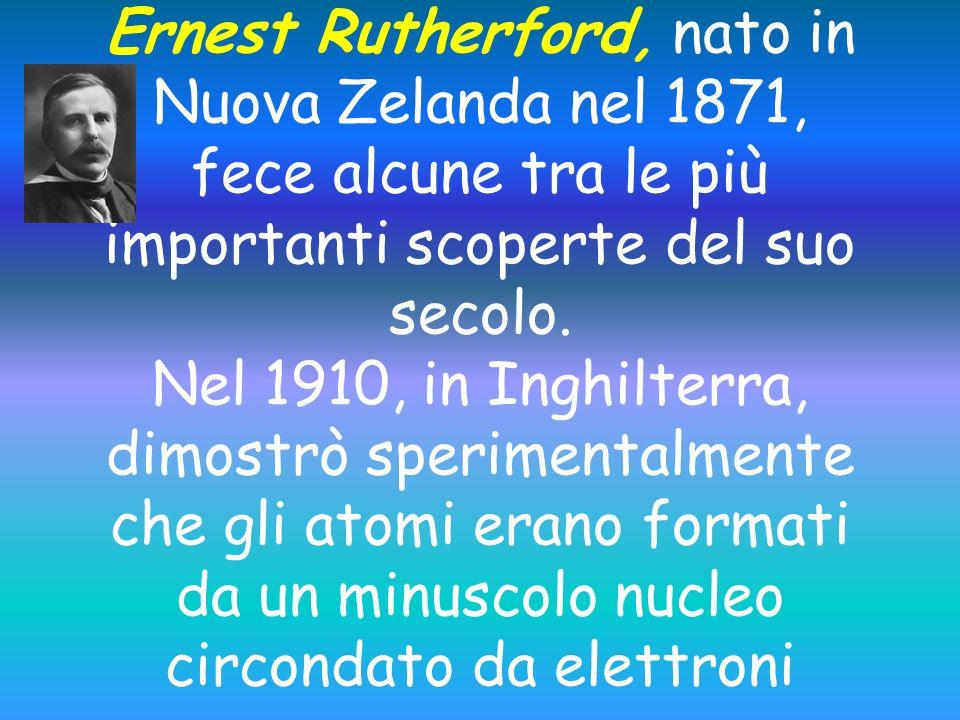 Ernest Rutherford, nato in Nuova Zelanda nel 1871, fece alcune tra le più importanti scoperte del suo secolo.