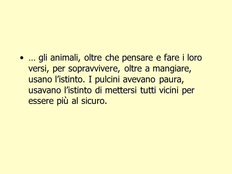 … gli animali, oltre che pensare e fare i loro versi, per sopravvivere, oltre a mangiare, usano l'istinto.