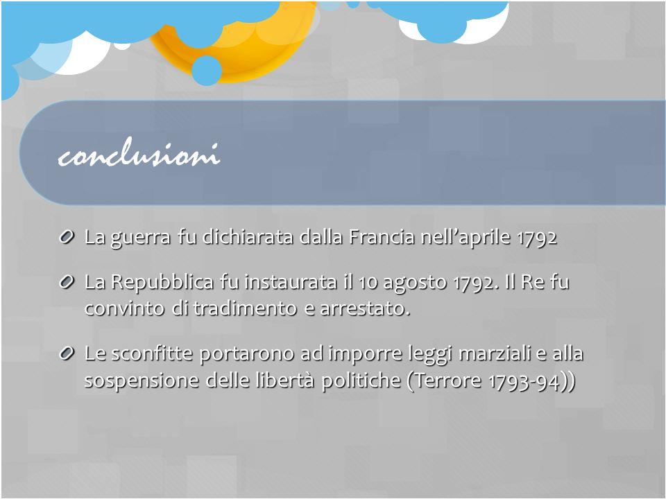 conclusioni La guerra fu dichiarata dalla Francia nell'aprile 1792