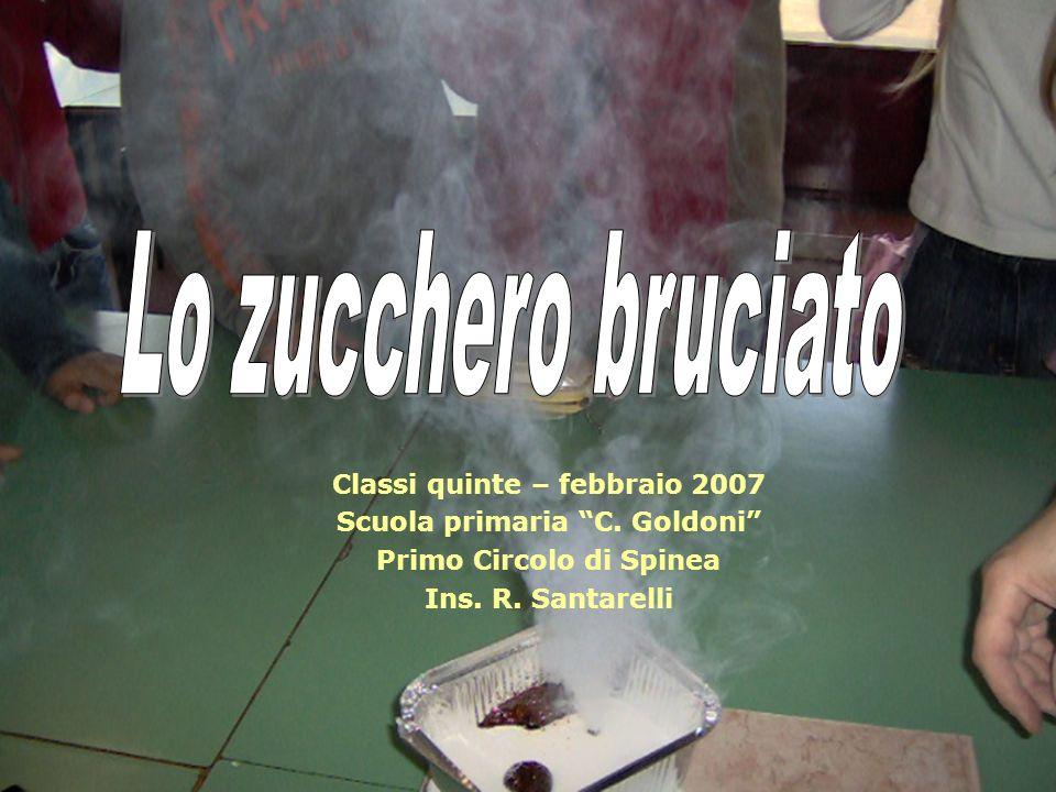 Lo zucchero bruciato Classi quinte – febbraio 2007