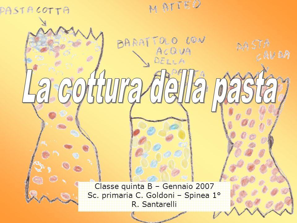La cottura della pasta Classe quinta B – Gennaio 2007