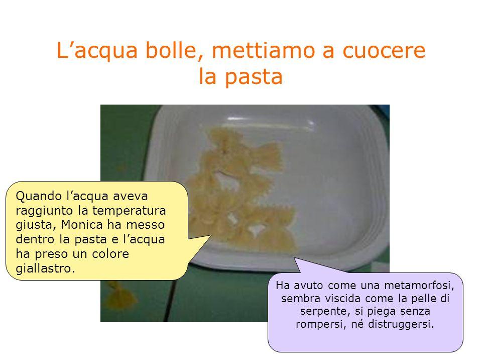 L'acqua bolle, mettiamo a cuocere la pasta