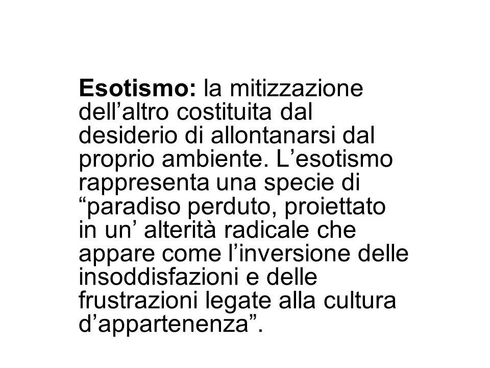 Esotismo: la mitizzazione dell'altro costituita dal desiderio di allontanarsi dal proprio ambiente.