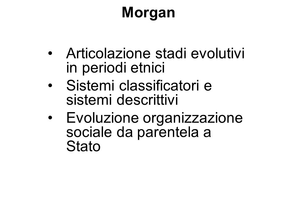 Morgan Articolazione stadi evolutivi in periodi etnici. Sistemi classificatori e sistemi descrittivi.