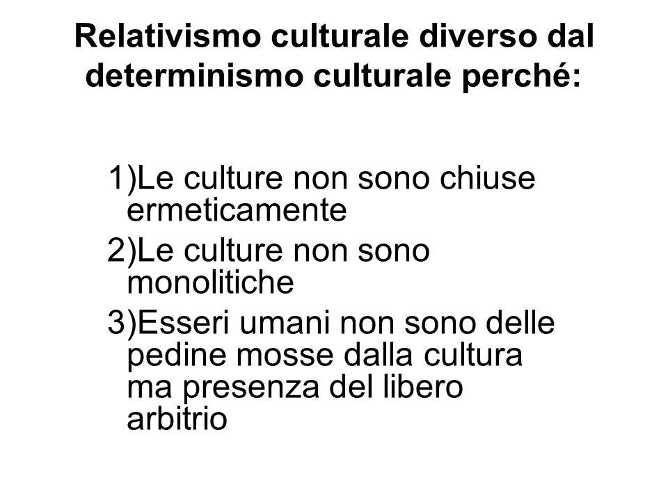 Relativismo culturale diverso dal determinismo culturale perché: