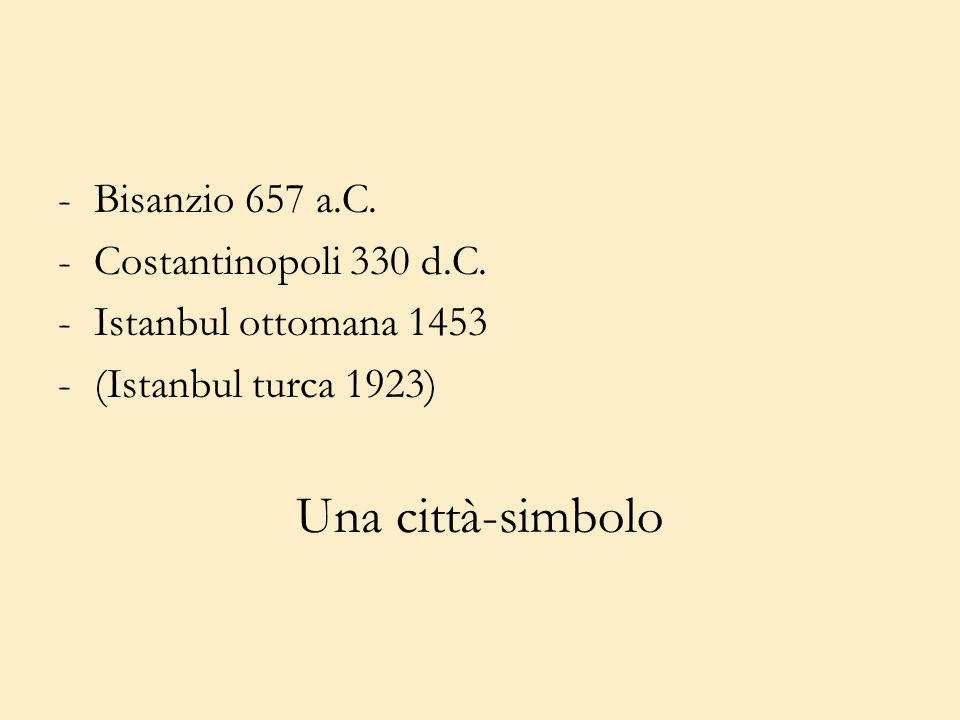 Una città-simbolo Bisanzio 657 a.C. Costantinopoli 330 d.C.