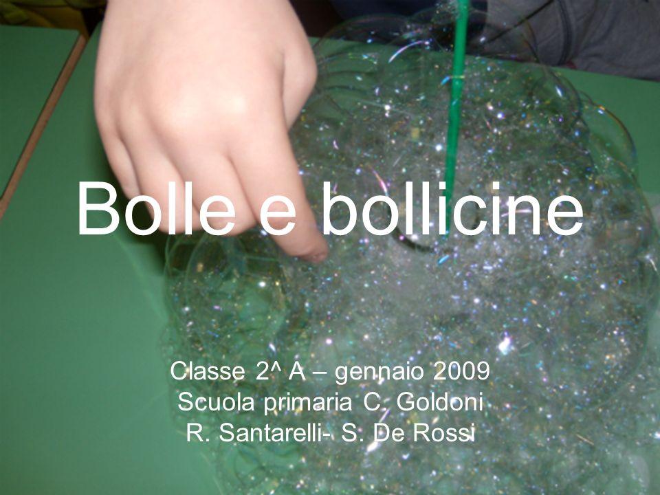 Bolle e bollicine Classe 2^ A – gennaio 2009
