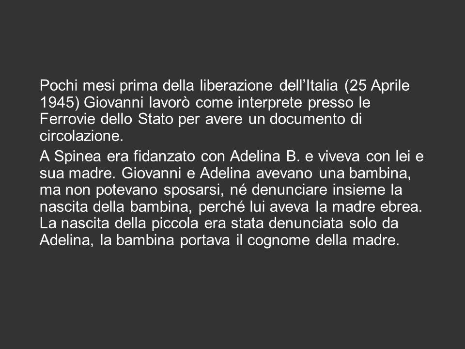 Pochi mesi prima della liberazione dell'Italia (25 Aprile 1945) Giovanni lavorò come interprete presso le Ferrovie dello Stato per avere un documento di circolazione.