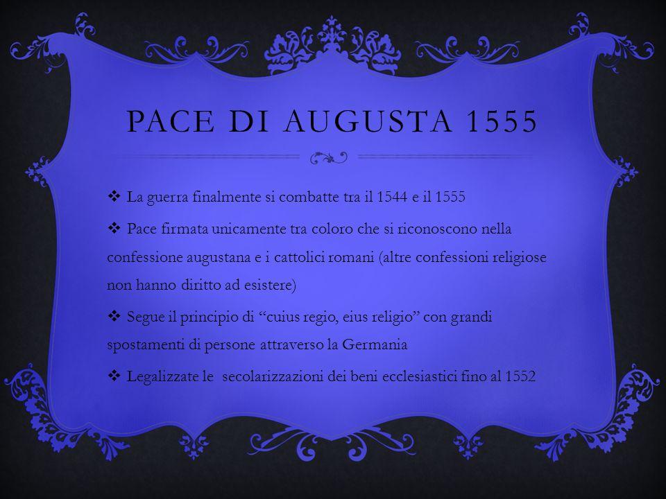 Pace di augusta 1555La guerra finalmente si combatte tra il 1544 e il 1555.