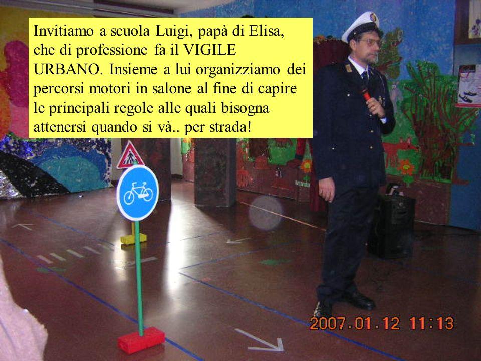 Invitiamo a scuola Luigi, papà di Elisa, che di professione fa il VIGILE URBANO.