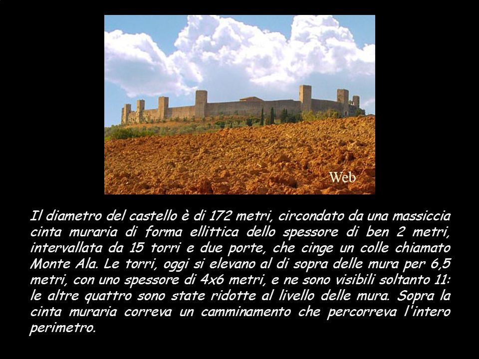 Il diametro del castello è di 172 metri, circondato da una massiccia cinta muraria di forma ellittica dello spessore di ben 2 metri, intervallata da 15 torri e due porte, che cinge un colle chiamato Monte Ala.