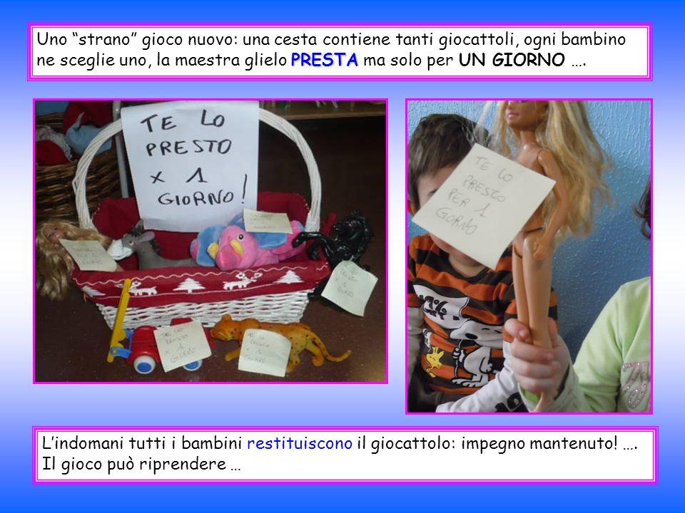 Uno strano gioco nuovo: una cesta contiene tanti giocattoli, ogni bambino ne sceglie uno, la maestra glielo PRESTA ma solo per UN GIORNO ….