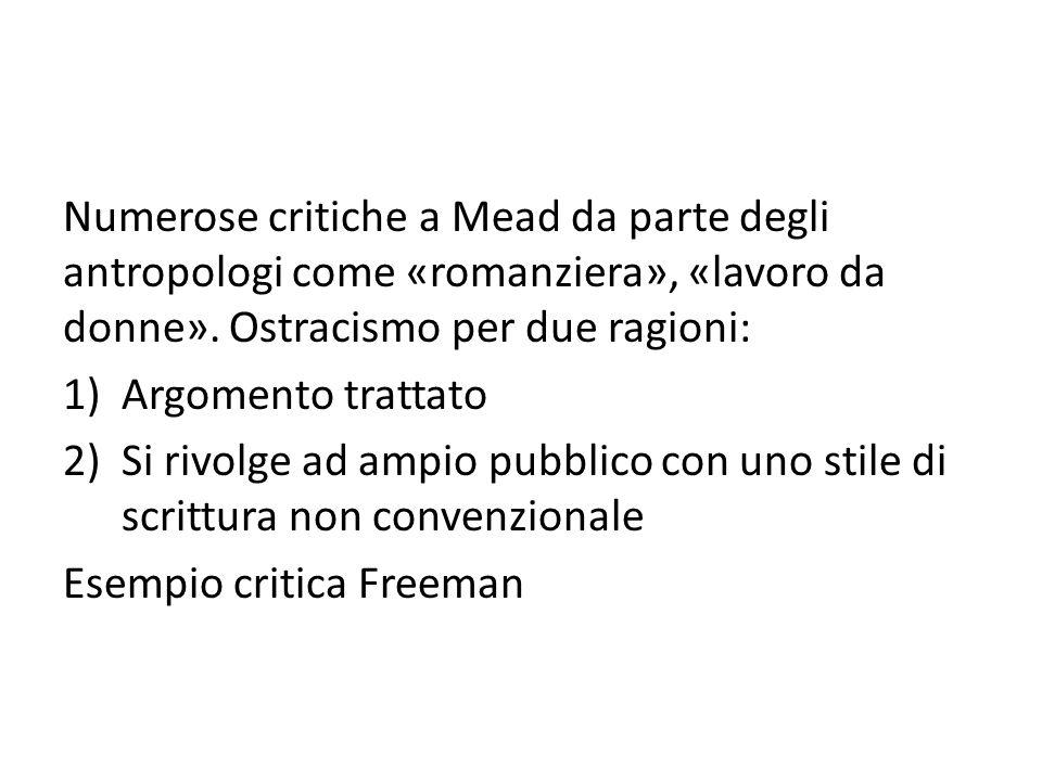 Numerose critiche a Mead da parte degli antropologi come «romanziera», «lavoro da donne». Ostracismo per due ragioni: