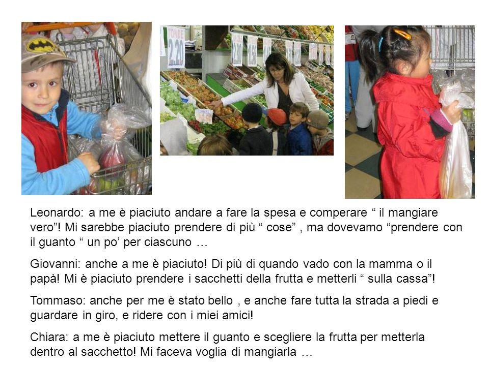 Leonardo: a me è piaciuto andare a fare la spesa e comperare il mangiare vero ! Mi sarebbe piaciuto prendere di più cose , ma dovevamo prendere con il guanto un po' per ciascuno …