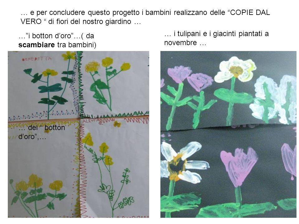 … e per concludere questo progetto i bambini realizzano delle COPIE DAL VERO di fiori del nostro giardino …