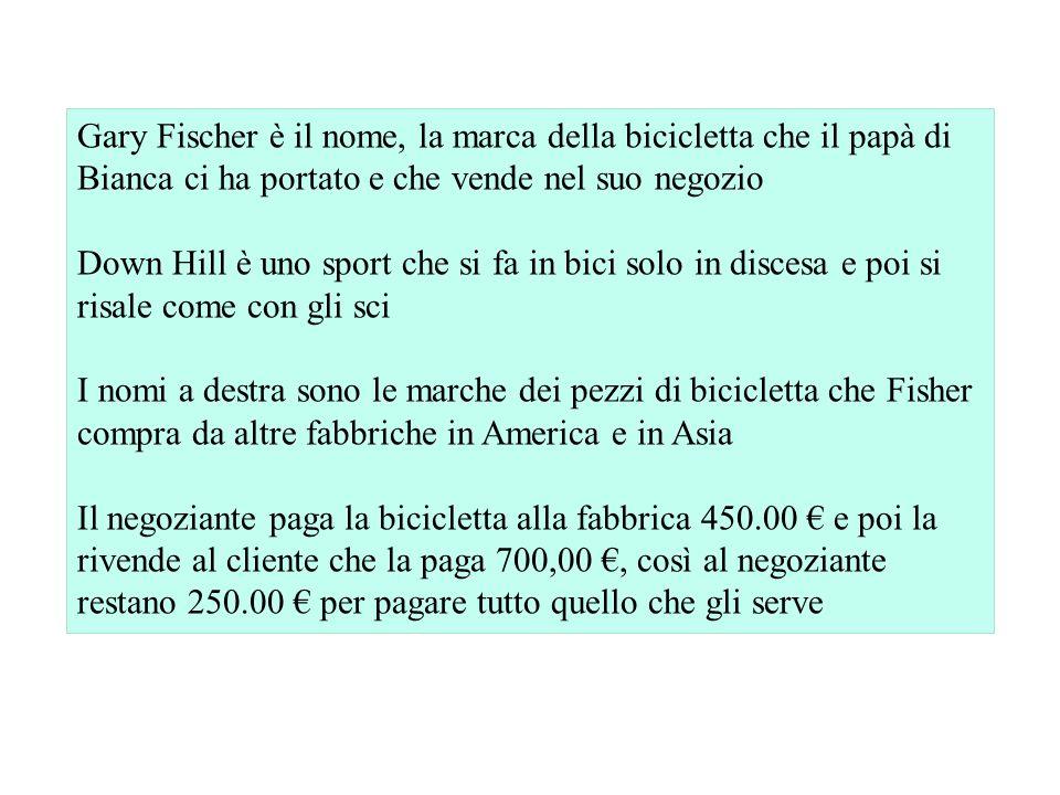 Gary Fischer è il nome, la marca della bicicletta che il papà di Bianca ci ha portato e che vende nel suo negozio