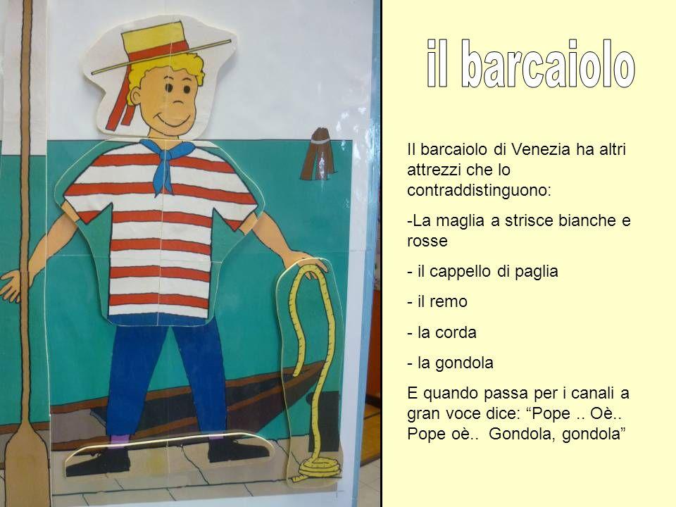 il barcaiolo Il barcaiolo di Venezia ha altri attrezzi che lo contraddistinguono: La maglia a strisce bianche e rosse.