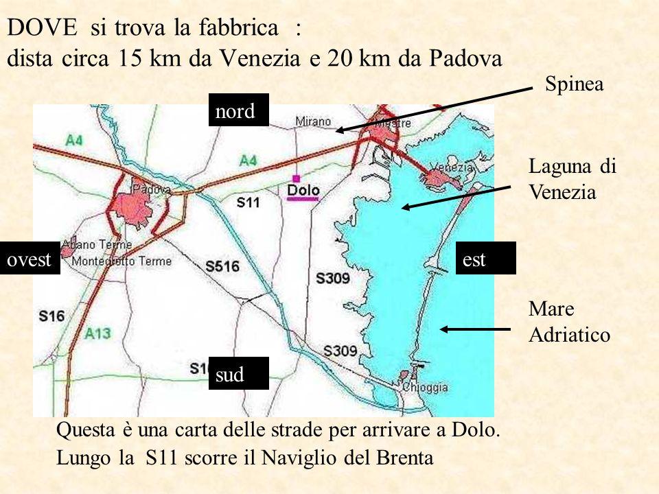 DOVE si trova la fabbrica : dista circa 15 km da Venezia e 20 km da Padova