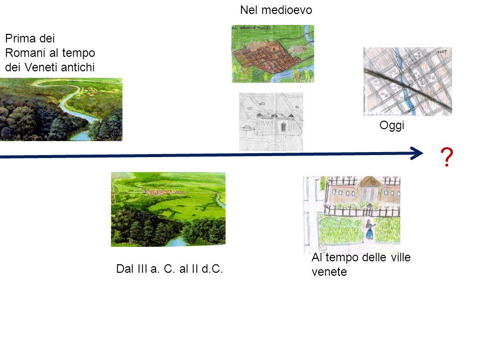 Nel medioevo Prima dei Romani al tempo dei Veneti antichi Oggi