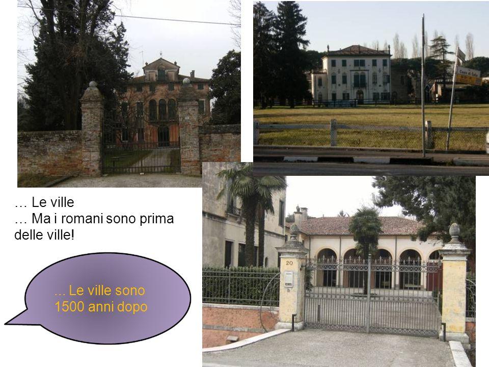 … Le ville … Ma i romani sono prima delle ville! ... Le ville sono 1500 anni dopo