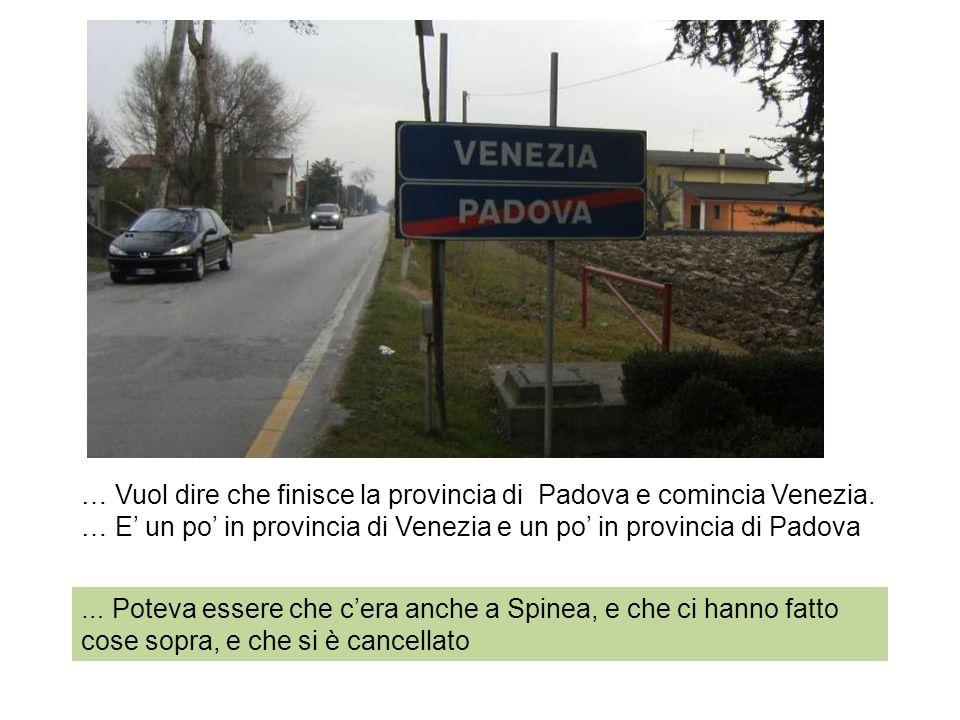 … Vuol dire che finisce la provincia di Padova e comincia Venezia.