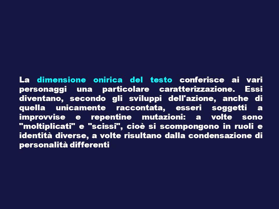 La dimensione onirica del testo conferisce ai vari personaggi una particolare caratterizzazione.