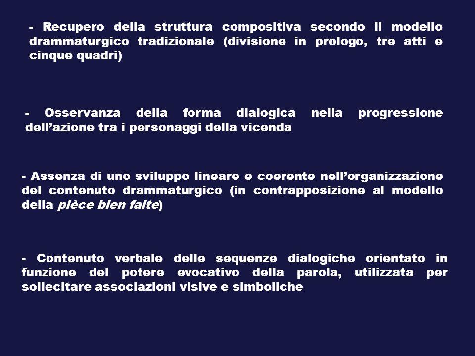 - Recupero della struttura compositiva secondo il modello drammaturgico tradizionale (divisione in prologo, tre atti e cinque quadri)
