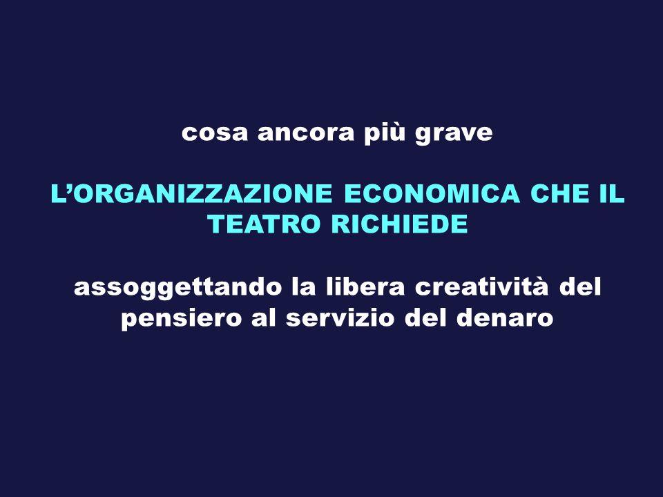 L'ORGANIZZAZIONE ECONOMICA CHE IL TEATRO RICHIEDE